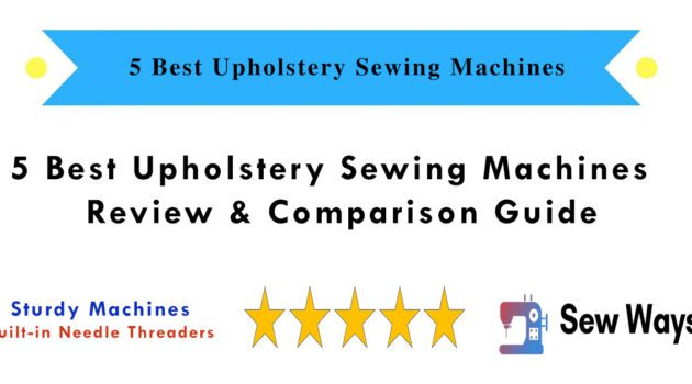 5 Best Upholstery Sewing Machines - Review & Comparison Guide