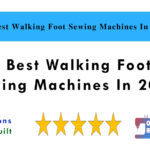 5 Best Walking Foot Sewing Machines In 2021
