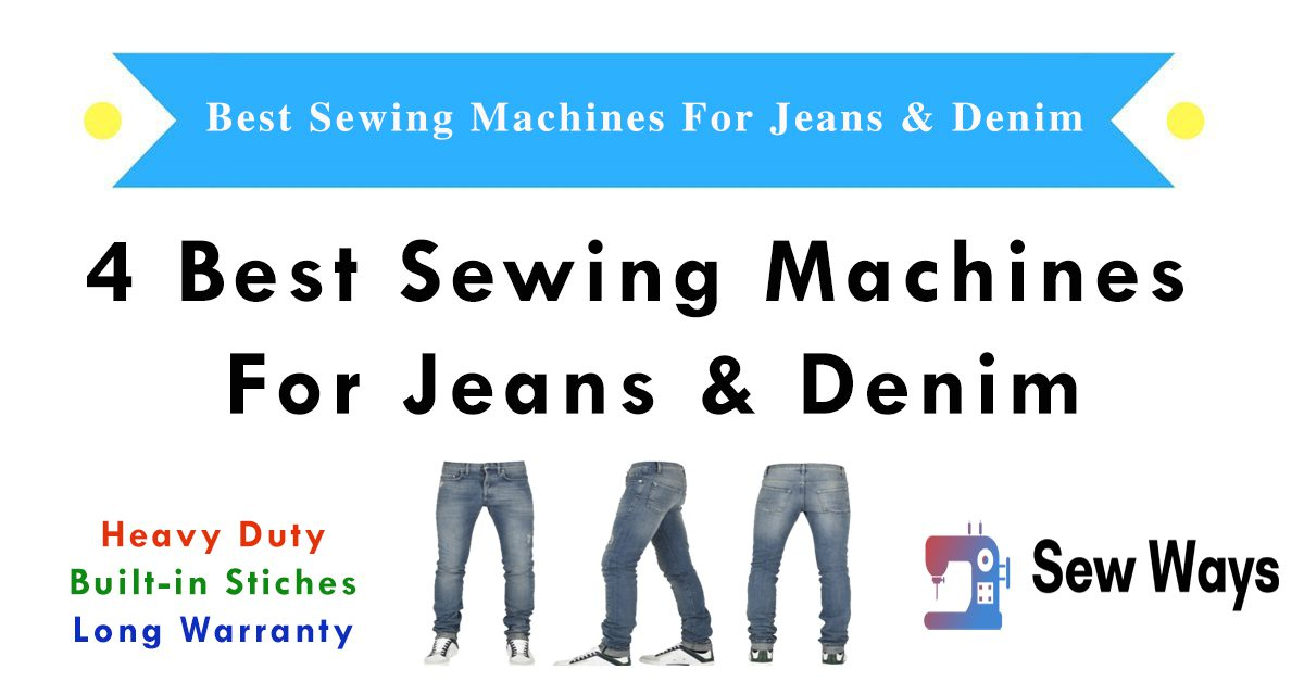 Best Sewing Machines For Jeans & Denim