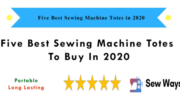 Five Best Sewing Machine Totes in 2020