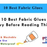 10 Best Fabric Glues - Don't Buy Before Reading This Guide