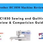 Brother HC1850 Sewing and Quilting Machine Review & Comparision Guide