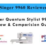Do Not Buy Singer Quantum Stylist 9960 Before Reading This Guide