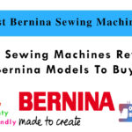 Bernina Sewing Machines Reviewed - Top 4 Bernina Models in 2021