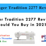 Singer Tradition 2277 Review - Should You Buy in 2021?